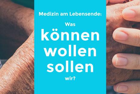 Medizin am Lebensende: Was können wollen sollen wir?